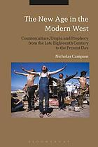 The new age in the modern west : counterculture, utopia and prophecy from the late eighteenth century to the present day