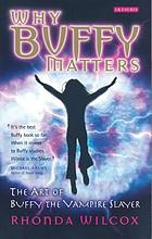 Why Buffy matters : the art of Buffy the vampire slayer