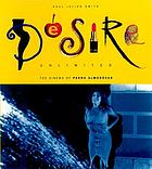 Desire unlimited : the cinema of Pedro Almodóvar