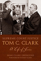 Supreme Court Justice Tom C. Clark : a life of service