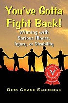 You've gotta fight back! : winning with serious illness, injury or disability