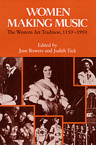 Women making music : the Western art tradition, 1150-1950