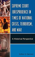 Supreme court jurisprudence in times of national crisis, terrorism, and war : a historical perspective