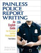 Painless police report writing : an English guide for criminal justice professionals