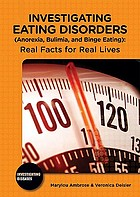 Investigating eating disorders (anorexia, bulimia, and binge eating) : real facts for real lives