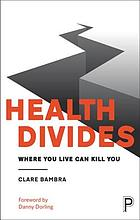 Health divides : where you live can kill you