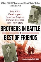 Brothers in battle, best of friends : two WW II paratroopers from the original Band of brothers  tell their story