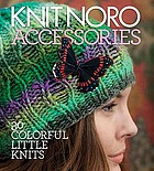 Knit Noro accessories : 30 colorful little knits.