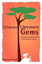 Children's literature gems : choosing and using them in your library career
