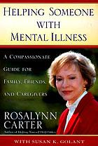 Helping someone with mental illness : a compassionate guide for family, friends, and caregivers