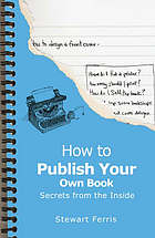 How to publish your own book : secrets from the inside