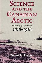 Science and the Canadian Arctic : a century of exploration, 1818-1918