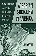 Agrarian socialism in America : Marx, Jefferson, and Jesus in the Oklahoma countryside, 1904-1920