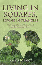 Living in squares, loving in triangles : the lives and loves of Virginia Woolf and the Bloomsbury Group