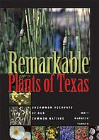Remarkable plants of Texas : uncommon accounts of our common natives