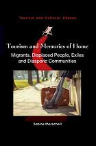 Tourism and memories of home : migrants, displaced people, exiles and diasporic communities