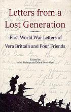 Letters from a lost generation : the First World War letters of Vera Brittain and four friends, Roland Leighton, Edward Brittain, Victor Richardson, Geoffrey Thurlow