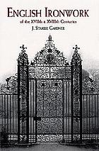 English ironwork of the XVIIth & XVIIIth centuries : an historical & analytical account of the development of exterior smithcraft
