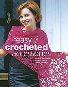 Easy crocheted accessories : fashionable projects for the novice crocheter