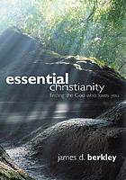 Essential Christianity : finding the God who loves you