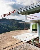 Urgent architecture : 40 sustainable housing solutions for a changing world