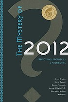The mystery of 2012 : predictions, prophecies [and] possibilities.