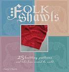 Folk shawls : 25 knitting patterns and tales from around the world