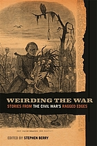 Weirding the war : stories from the Civil War's ragged edges