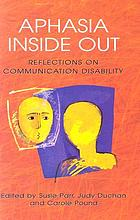Aphasia inside out : reflections on communication disability