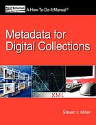 Metadata for digital collections : a how-to-do-it manual