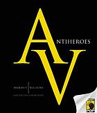 Antiheroes : heroes, villains, and the fine line between