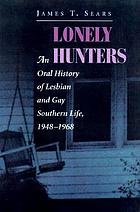 Lonely hunters : an oral history of lesbian and gay southern life, 1948-1968
