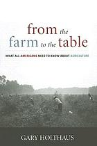 From the farm to the table : what all Americans need to know about agriculture