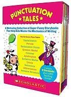 Punctuation tales : a motivating collection of super-funny storybooks that help kids master the mechanics of writing.