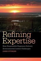 Refining expertise : how responsible engineers subvert environmental justice challenges