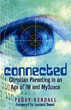 Connected : Christian parenting in an age of IM and MySpace