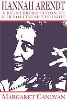 Hannah Arendt : a reinterpretation of her political thought