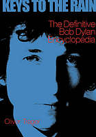 Keys to the rain : the definitive Bob Dylan encyclopedia