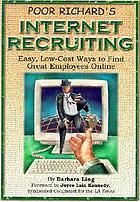 Poor Richard's Internet recruiting : easy, low-cost ways to find great employees online