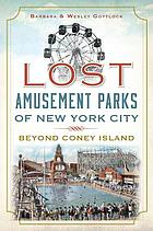 Lost amusement parks of New York City : beyond Coney Island
