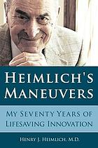 Heimlich's maneuvers : my seventy years of lifesaving innovation