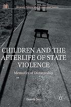 Children and the afterlife of state violence : memories of dictatorship