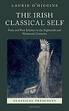 The irish classical self : poets and poor scholars in the Eighteenth and Nineteenth Centuries