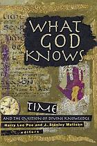 What God knows : time, eternity, and divine knowledge