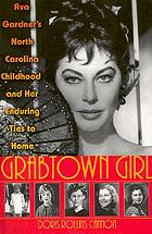 Grabtown girl : Ava Gardner's North Carolina childhood and her enduring ties to home