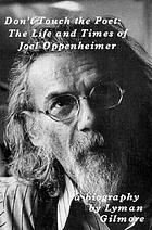 Don't touch the poet : the life and times of Joel Oppenheimer : a biography