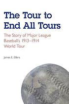 The Tour to End All Tours : the story of major league baseball's 1913-1914 world tour