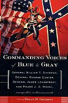 Commanding voices of blue & gray : General William T. Sherman ... [et al.] ; edited by Brian M. Thomsen.