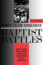 Baptist battles : social change and religious conflict in the Southern Baptist Convention