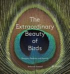 The extraordinary beauty of birds : designs, patterns and details